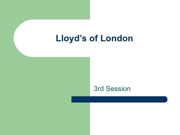 Lloyd's of London 3rd Session