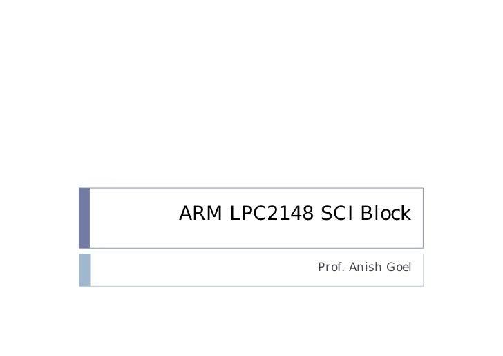 ARM LPC2148 SCI Block            Prof. Anish Goel
