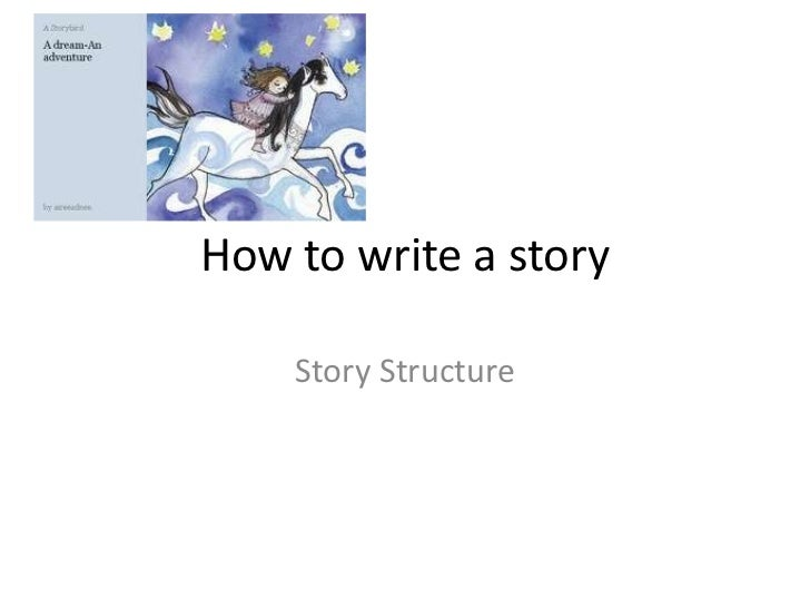 How to write a story    Story Structure