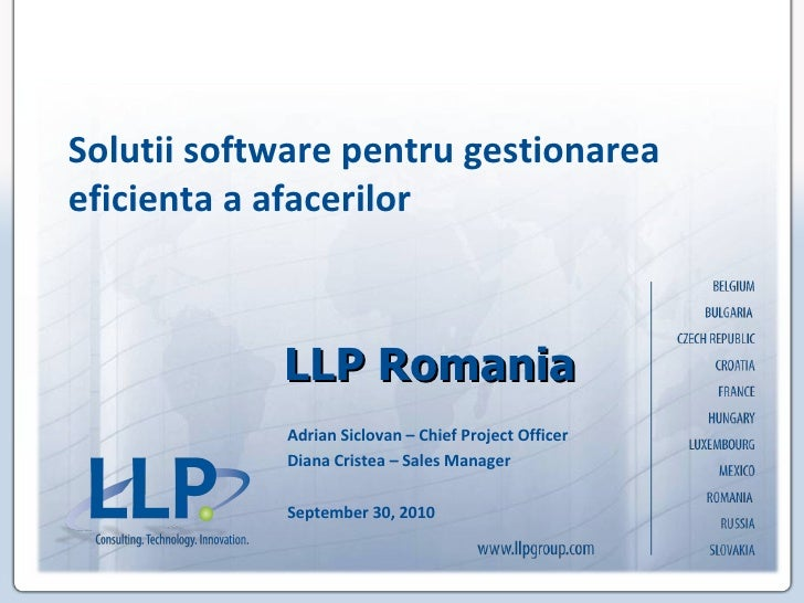 LLP   Romania Adrian Siclovan – Chief Project Officer Diana Cristea – Sales Manager September 30, 2010 Solutii software pe...