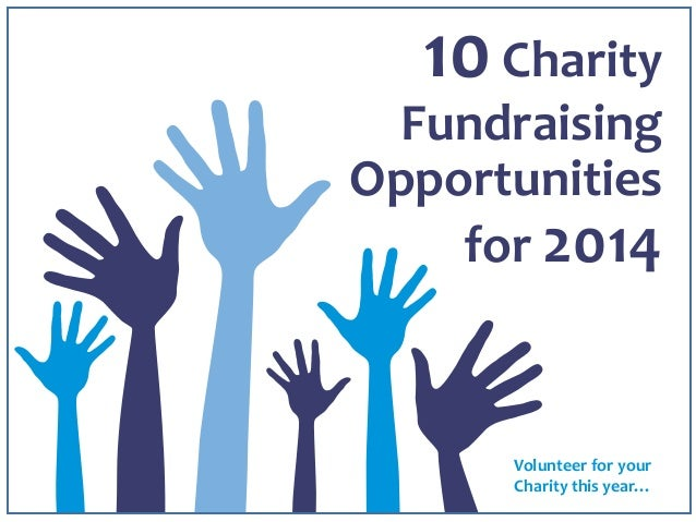 10Charity Fundraising Opportunities for 2014 Volunteer for your Charity this year…
