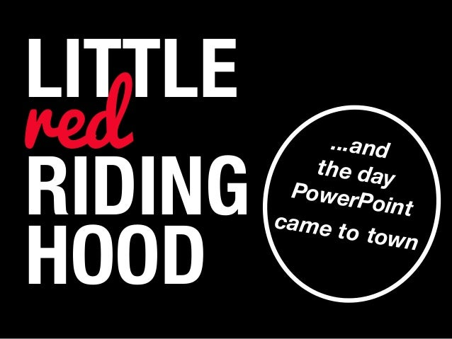 LITTLE RIDING HOOD ...and the day PowerPoint came to town red