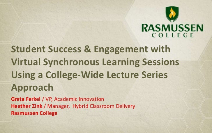 Student Success & Engagement withVirtual Synchronous Learning SessionsUsing a College-Wide Lecture SeriesApproachGreta Fer...