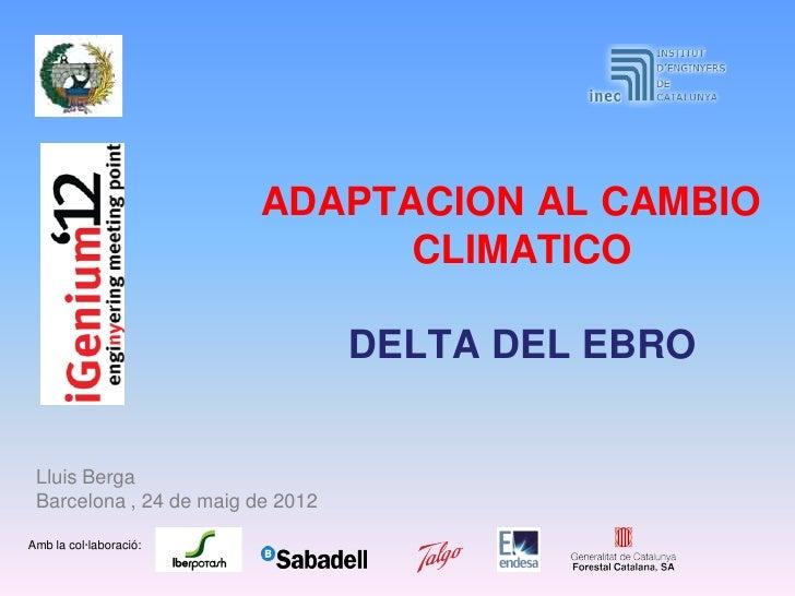 ADAPTACION AL CAMBIO                              CLIMATICO                                  DELTA DEL EBRO Lluis Berga Ba...