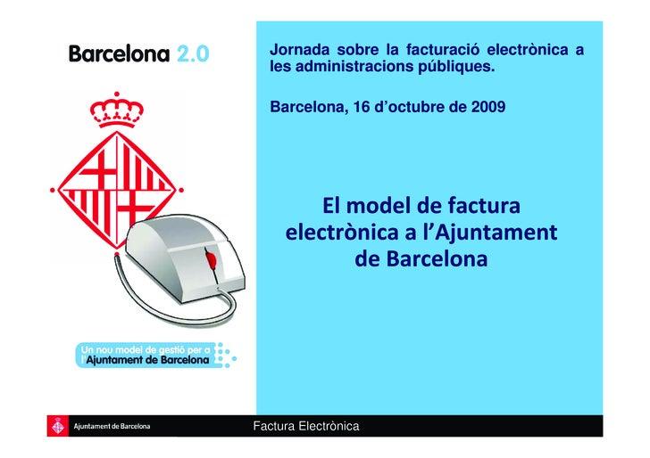 Jornada sobre la facturació electrònica a    les administracions públiques.     Barcelona, 16 d'octubre de 2009           ...