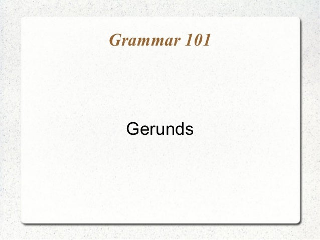 Grammar 101 Gerunds