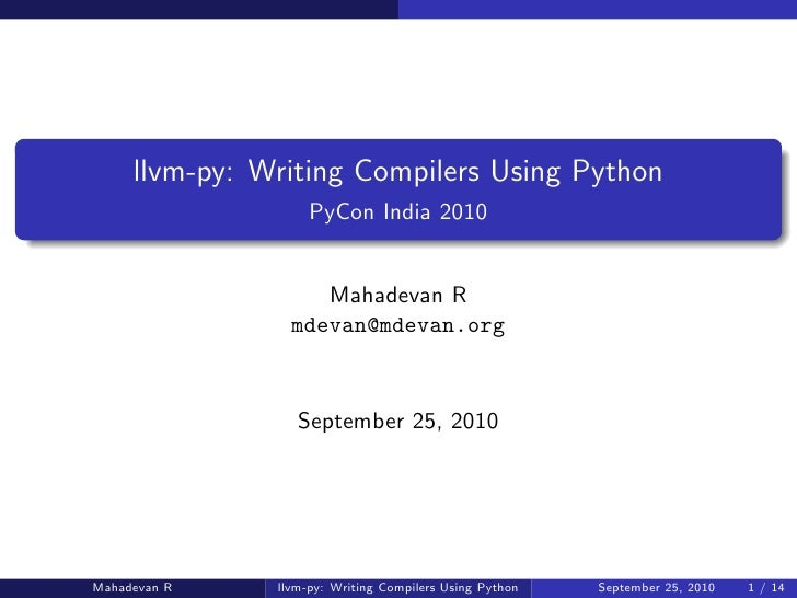 llvm-py: Writing Compilers Using Python                     PyCon India 2010                       Mahadevan R            ...