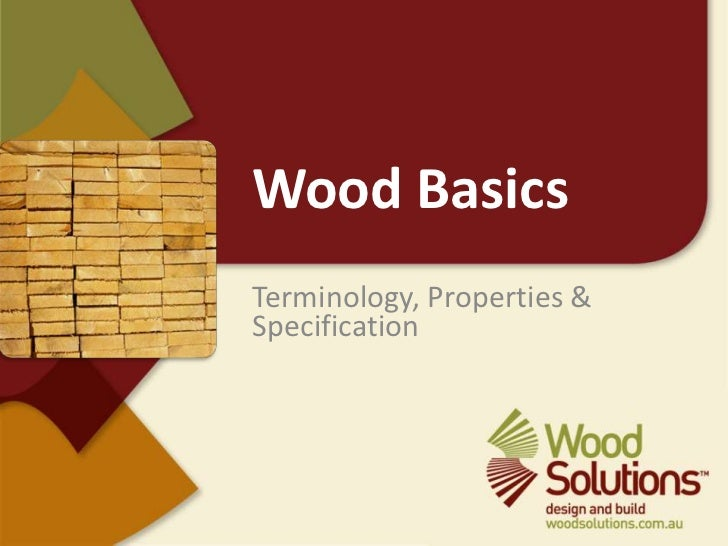 Wood Basics<br />Terminology, Properties & Specification<br />