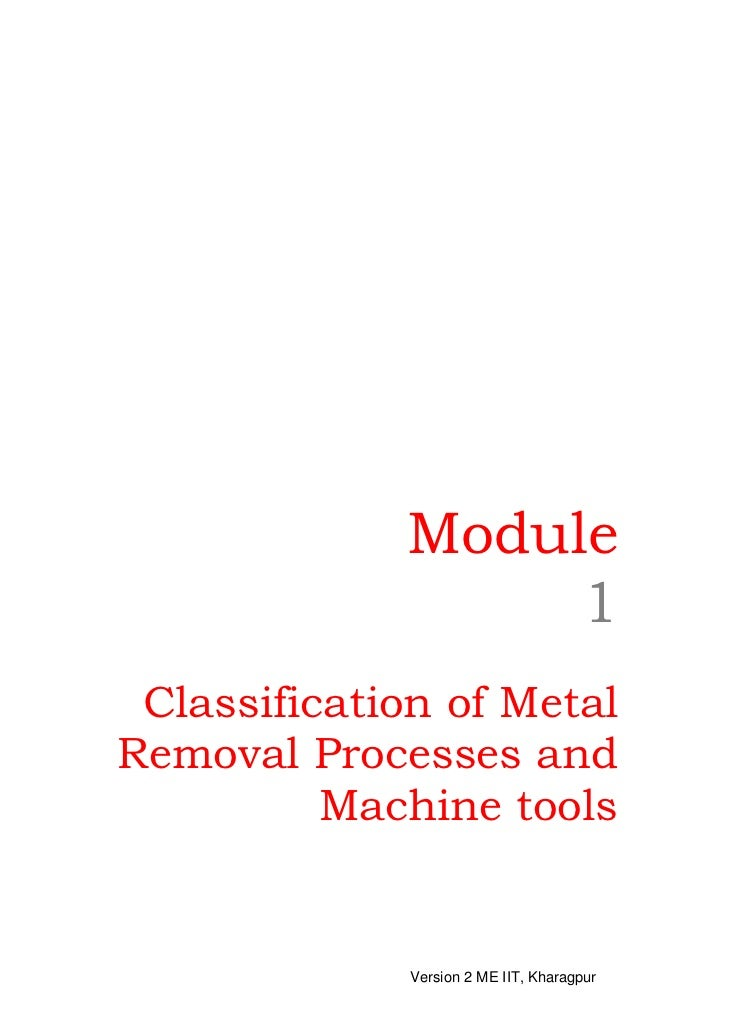 Module                  1 Classification of MetalRemoval Processes and          Machine tools              Version 2 ME II...