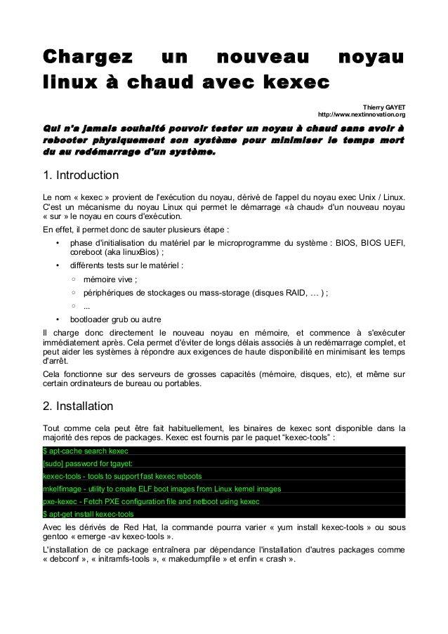Chargez un nouveau noyau linux à chaud avec kexec Thierry GAYET http://www.nextinnovation.org  Qui n'a jamais souhaité pou...