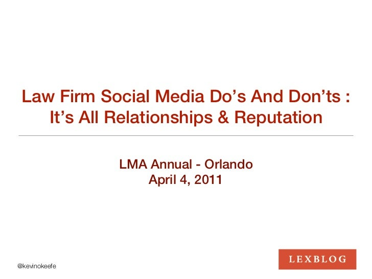 Law Firm Social Media Do's And Don'ts :    It's All Relationships & Reputation               LMA Annual - Orlando         ...