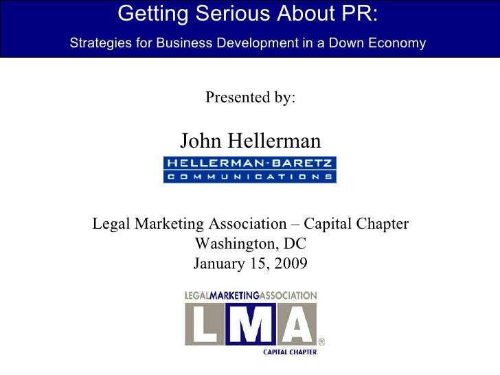 Presented by: John Hellerman Legal Marketing Association – Capital Chapter Washington, DC January 15, 2009 Getting Serious...