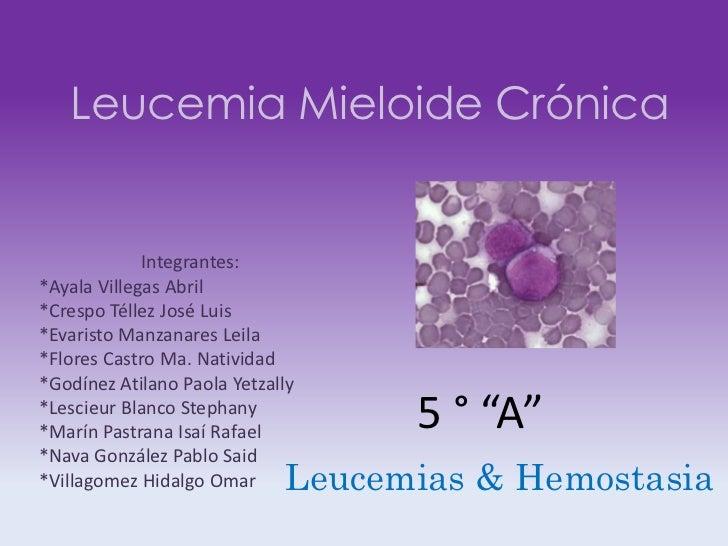 Leucemia Mieloide Crónica             Integrantes:*Ayala Villegas Abril*Crespo Téllez José Luis*Evaristo Manzanares Leila*...
