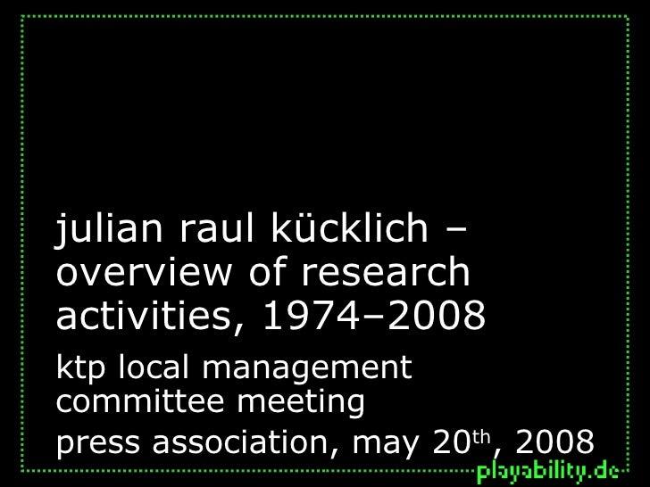 julian raul kücklich – overview of research activities, 1974–2008  ktp local management  committee meeting  press associat...