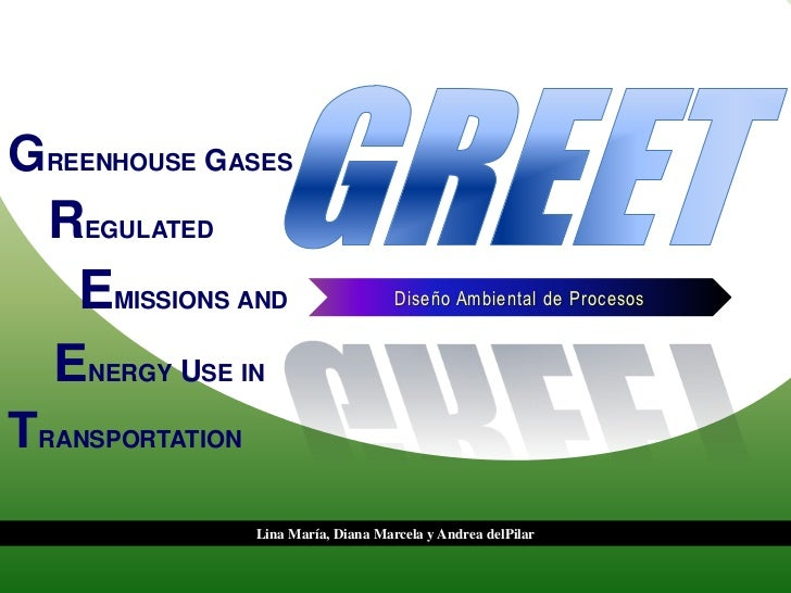 GREENHOUSE GASES REGULATED   EMISSIONS AND                      Diseño Ambiental de Procesos  ENERGY USE INTRANSPORTATION ...