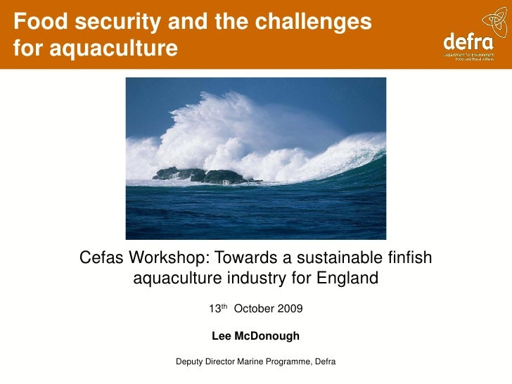 Food security and the challenges for aquaculture          Cefas Workshop: Towards a sustainable finfish            aquacul...