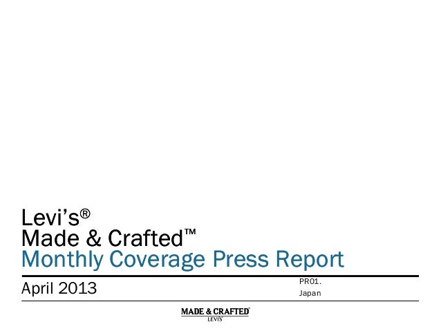Levi's® Made & Crafted™ Monthly Coverage Press Report Levi's® Made & Crafted™ Monthly Coverage Press Report April 2013 Jap...