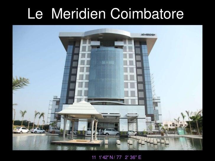 "Le  Meridien Coimbatore<br />11° 1' 42"" N / 77° 2' 36"" E<br />"