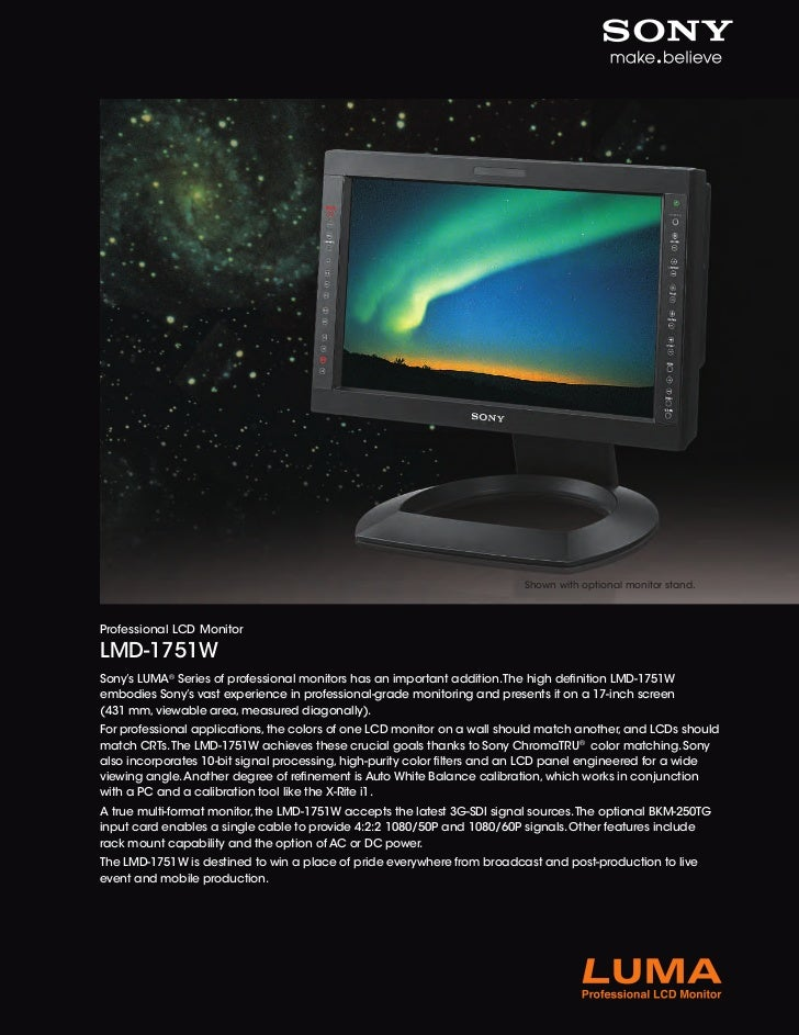 Shown with optional monitor stand.Professional LCD MonitorLMD-1751WSony's LUMA® Series of professional monitors has an imp...