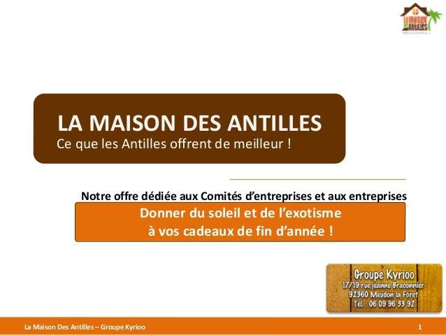 LA  MAISON  DES  ANTILLES  Ce  que  les  Antilles  offrent  de  meilleur  !  Notre  offre  dédiée  aux  Comités  d'entrepr...