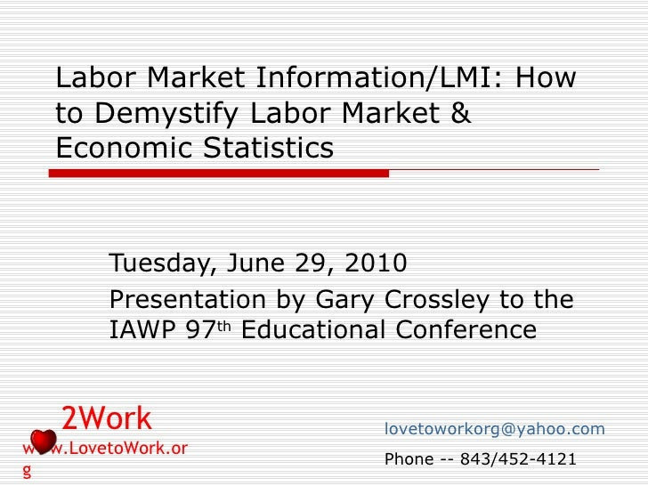 Labor Market Information/LMI: How to Demystify Labor Market & Economic Statistics Tuesday, June 29, 2010 Presentation by G...