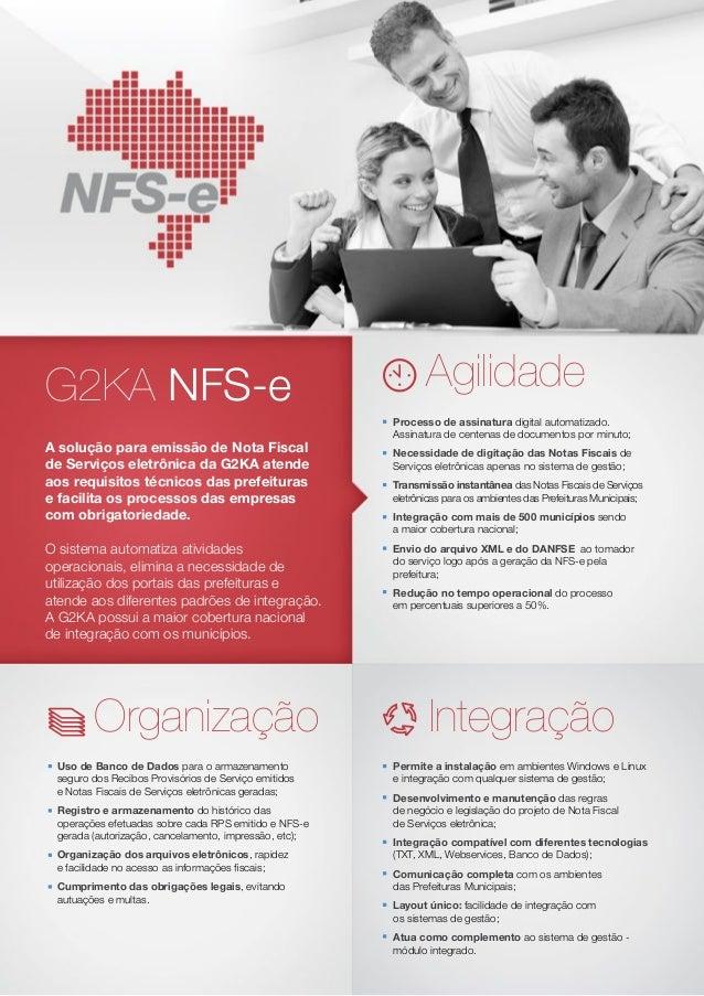 G2KA NFS-e A solução para emissão de Nota Fiscal de Serviços eletrônica da G2KA atende aos requisitos técnicos das prefei...
