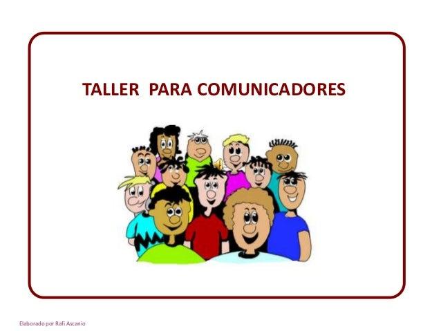 TALLER PARA COMUNICADORES Elaborado por Rafi Ascanio