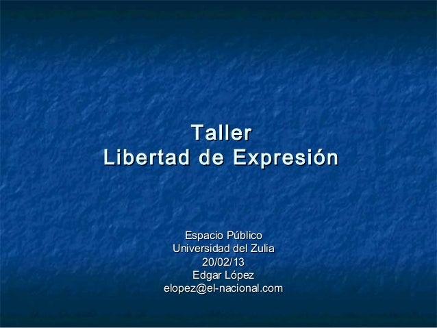 TallerTaller Libertad de ExpresiónLibertad de Expresión Espacio PúblicoEspacio Público Universidad del ZuliaUniversidad de...