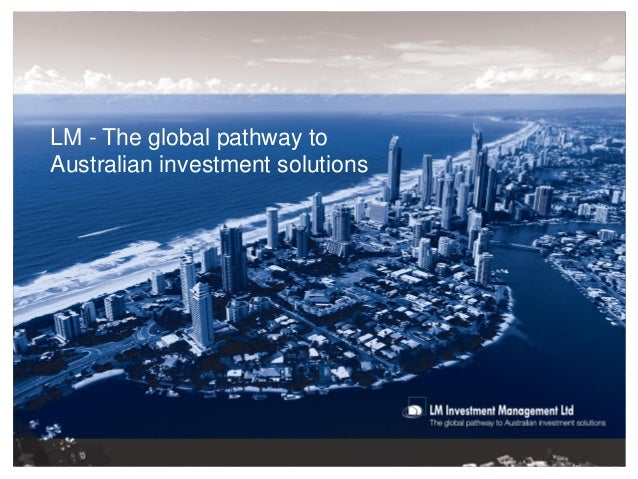 LM - The global pathway toAustralian investment solutions