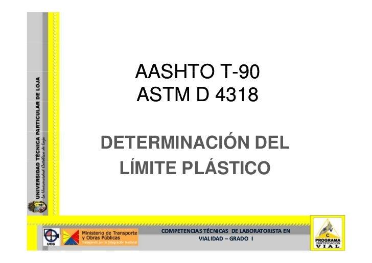 AASHTO T-90           T-    ASTM D 4318  DETERMINACIÓN DEL  LÍMITE PLÁSTICO   Í       Á        COMPETENCIASTÉCNICAS DEL...