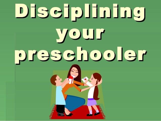 DiscipliningDisciplining youryour preschoolerpreschooler