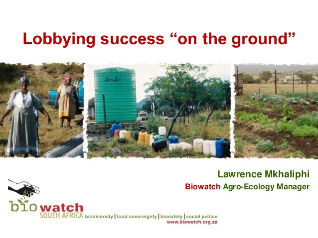 """Lobbying success """"on the ground""""                          Lawrence Mkhaliphi                   Biowatch Agro-Ecology Manager"""