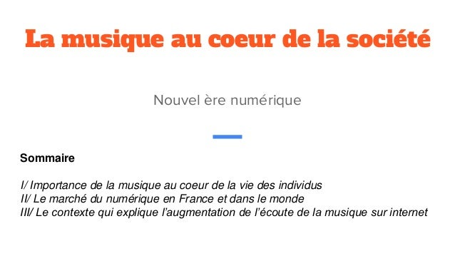 La musique au coeur de la société Nouvel ère numérique Sommaire I/ Importance de la musique au coeur de la vie des individ...