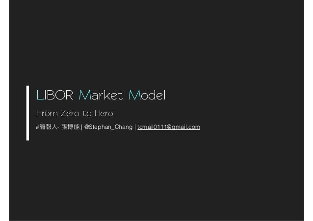 libor market model thesis 6 libor market model andrew lesniewski march 10, 2008 contents 1 introduction 1 2 libor market model 2 21 dynamics of the libor market model.