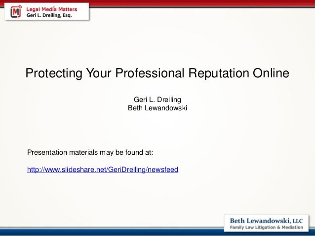 Protecting Your Professional Reputation Online Geri L. Dreiling Beth Lewandowski Presentation materials may be found at: h...
