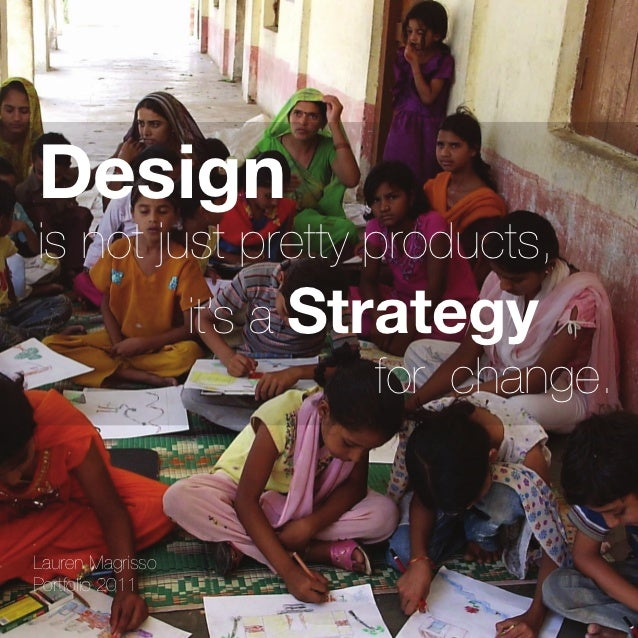 Design is not just pretty products,     it's a Strategy           for change. Lauren Magrisso Portf...