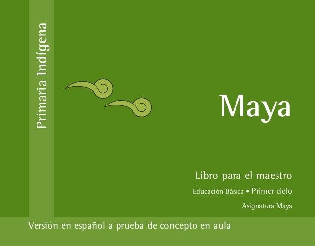 Primaria Indígena                                              Maya                                      Libro para el mae...