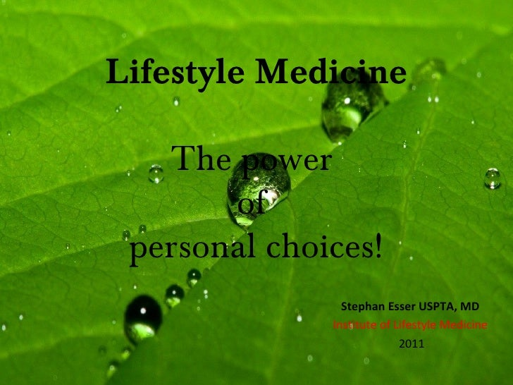 Lifestyle Medicine   The power       of personal choices!                Stephan Esser USPTA, MD              Institute of...