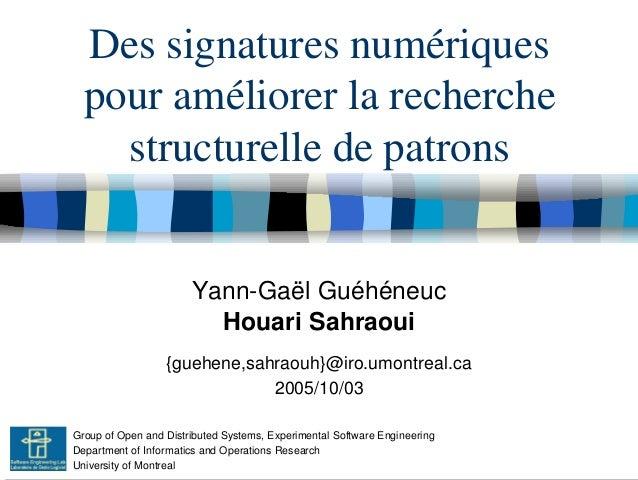 Des signatures numériques  pour améliorer la recherche    structurelle de patrons                       Yann-Gaël Guéhéneu...