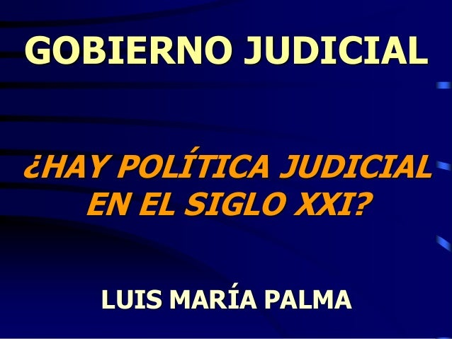 Judicial Government. Is there a Judicial Policy in the XXI Century? / Gobierno Judicial. ¿Hay Política Judicial en el Siglo XXI?