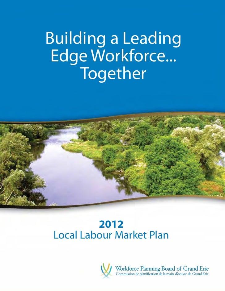 Building a Leading Edge Workforce...     Together          2012 Local Labour Market Plan                        2012 Labou...