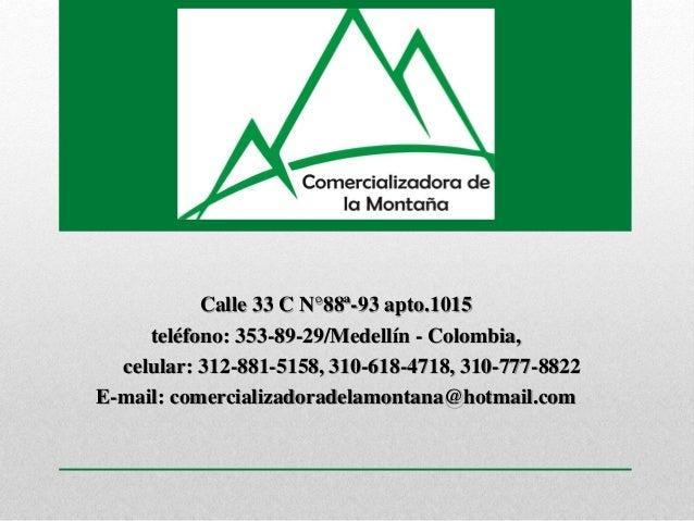 Calle 33 C N°88ª-93 apto.1015 teléfono: 353-89-29/Medellín - Colombia, celular: 312-881-5158, 310-618-4718, 310-777-8822 E...