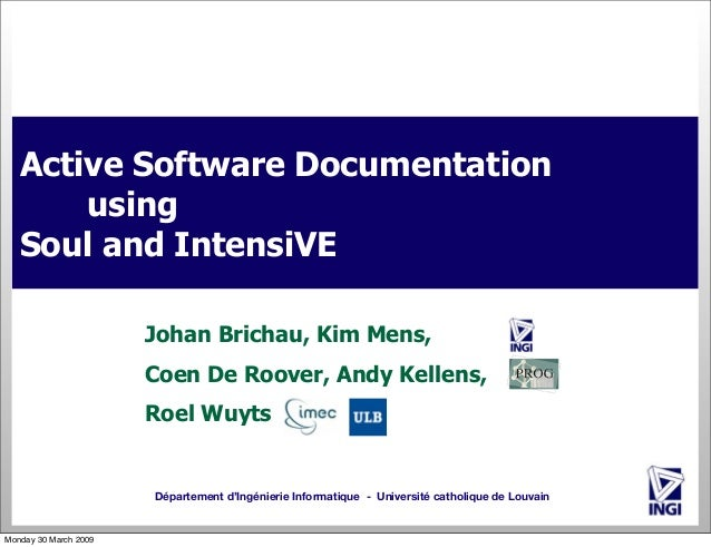 Active Software Documentation using Soul and IntensiVE Johan Brichau, Kim Mens, Coen De Roover, Andy Kellens, Roel Wuyts  ...