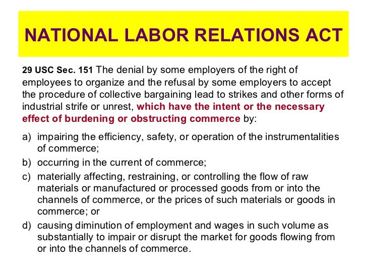 NATIONAL LABOR RELATIONS ACT <ul><li>impairing the efficiency, safety, or operation of the instrumentalities of commerce; ...