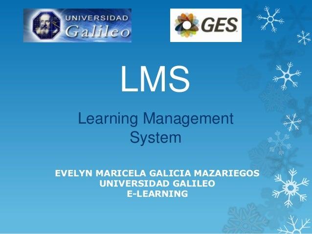 LMS   Learning Management          SystemEVELYN MARICELA GALICIA MAZARIEGOS       UNIVERSIDAD GALILEO            E-LEARNING