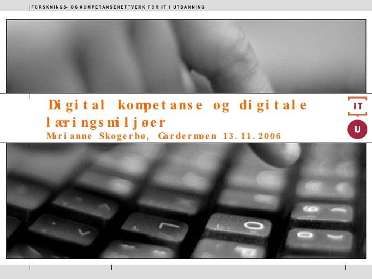 Digital kompetanse og digitale læringsmiljøer Marianne Skogerbø, Gardermoen 13.11.2006