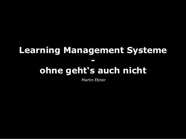 Learning Management Systeme ohne geht's auch nicht Martin Ebner