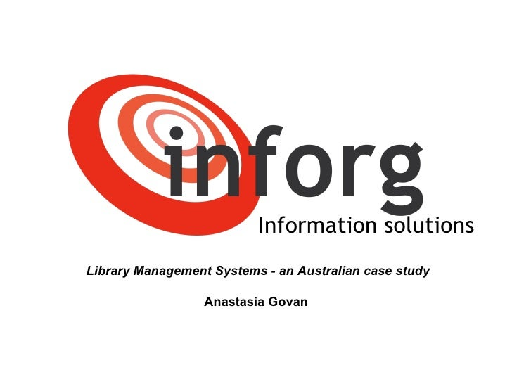 Information solutions Library Management Systems - an Australian case study Anastasia Govan