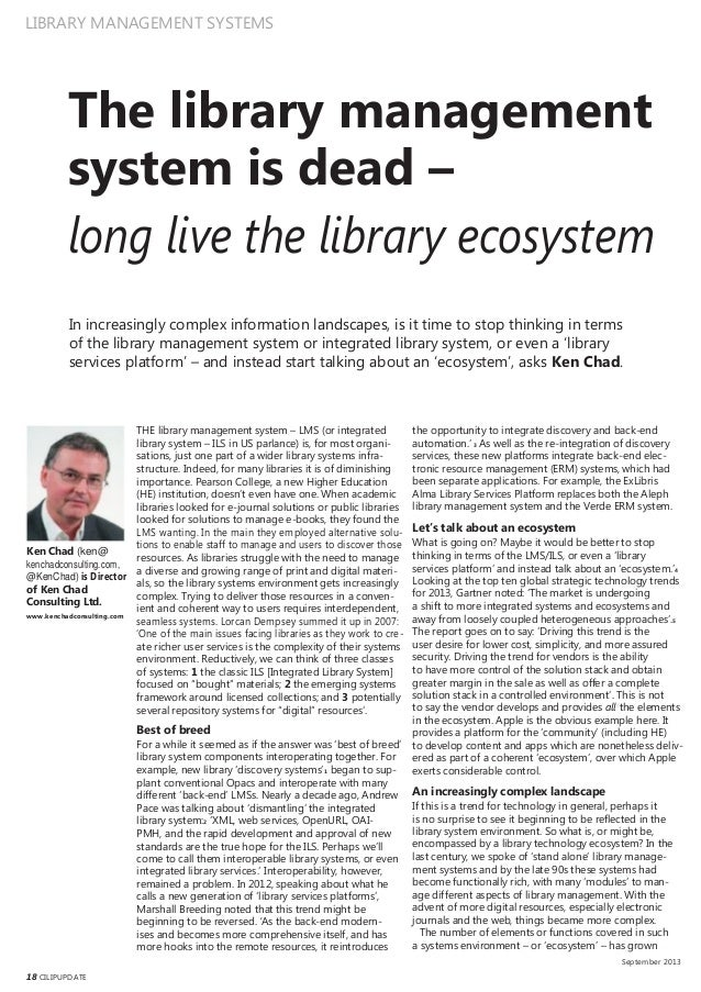 LIBRARY MANAGEMENT SYSTEMS The library management system is dead – long live the library ecosystem In increasingly complex...