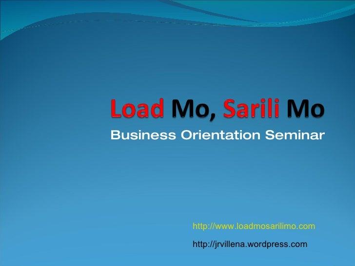 Business Orientation Seminar http://www.loadmosarilimo.com http://jrvillena.wordpress.com